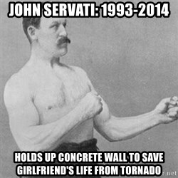 overly manly man - john servati: 1993-2014 HOLDS UP CONCRETE WALL to save girlfriend's life from tornado