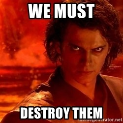 Anakin Skywalker - We must Destroy them