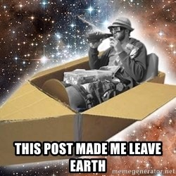 Space Time Jon -  tHIS POST MADE ME LEAVE EARTH