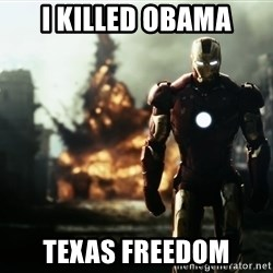 iron man explosion - I killed Obama texas freedom