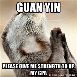 Praying Otter - Guan Yin Please give me strength to up my GPA