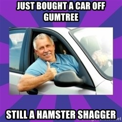 Perfect Driver - just bought a car off gumtree still a hamster shagger