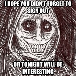 Boogeyman - I hope you didn't forget to sign out or tonight will be interesting