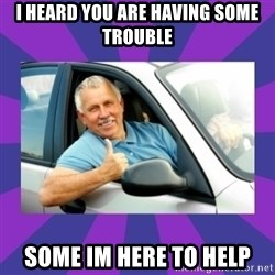 Perfect Driver - I heard you are having some trouble some im here to help