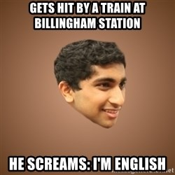Handsome Indian Man - Gets hit by a train at billingham station He screams: I'm english