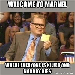 Welcome to Whose Line - Welcome to marvel where everyone is killed and nobody dies