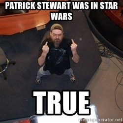 FaggotJosh - Patrick Stewart was in Star Wars True