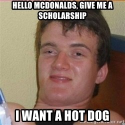 High 10 guy - Hello mcdonalds, give me a scholarship i want a hot dog