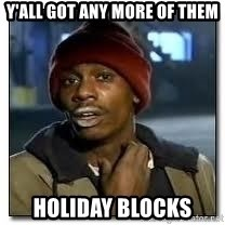 Dave Chapelle crackhead - Y'all got any more of them Holiday blocks