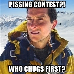 Bear Grylls - Pissing contest?! Who chugs first?