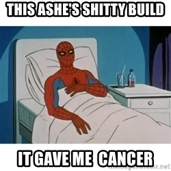 SpiderMan Cancer - This ashe's shitty build it gave me  cancer
