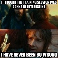 Never Have I Been So Wrong - I thought the training session was gonna be interesting I have never been so wrong