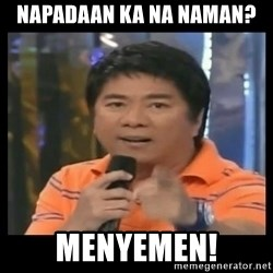 You don't do that to me meme - Napadaan ka na naman? Menyemen!
