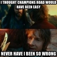 Never Have I Been So Wrong - I THOUGHT CHAMPIONS ROAD WOULD have BEen EASY never have i been so wrong