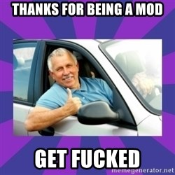 Perfect Driver - Thanks for being a mod get fucked