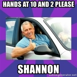Perfect Driver - hands at 10 and 2 please shannon