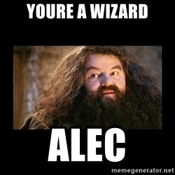 You're a Wizard Harry - YOURE A WIZARD Alec