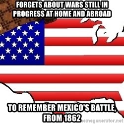 Scumbag America - Forgets about wars still in progress at home and abroad To remember Mexico's battle, from 1862
