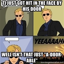 "David Caruso - TJ just got hit in the face by his door well isn't that just ""a-door-able"""
