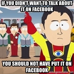 Captain Hindsight South Park - if you didn't want to talk about it on facebook you should not have put it on facebook