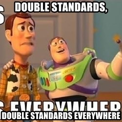 Xx Everywhere - Double Standards, Double standards everywhere