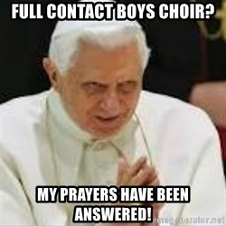 Pedo Pope - Full contact boys choir? My prayers have been answered!