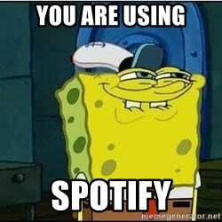 Bob Esponja - you are using spotify