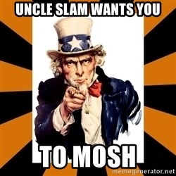Uncle sam wants you! - Uncle slam wants you to mosh
