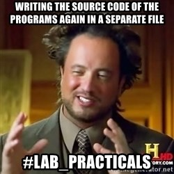 ancient alien guy - WRITING THE SOURCE CODE OF THE PROGRAMS AGAIN IN A SEPARATE FILE #LAB_PRACTICALS