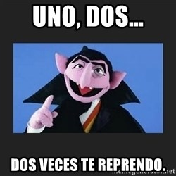 The Count from Sesame Street - uNO, DOS... dOS VECES TE REPRENDO.