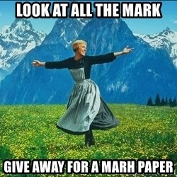 Look at all the things - LOOK AT ALL THE MARK GIVE AWAY FOR A MARH PAPER