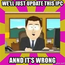 annd its gone - WE'LL JUST UPDATE THIS IPC ANND IT'S WRONG