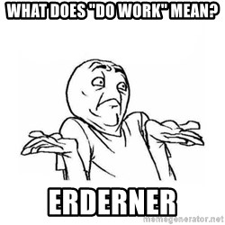 "Wala talaga eh - What does ""do work"" mean? Erderner"