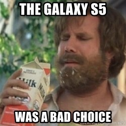 Milk was a bad choice - The Galaxy s5 was a bad choice