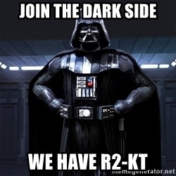 Bitch Darth Vader - join the dark side we have r2-kt