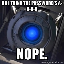 Portal Wheatley - ok i think the password's a-a-a-a NOPE.