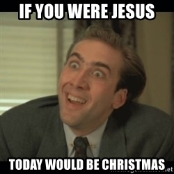 Nick Cage - If you were Jesus Today would be Christmas