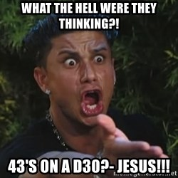 Flippinpauly - WHAT THE HELL WERE THEY THINKING?! 43's on a D30?- JESUS!!!