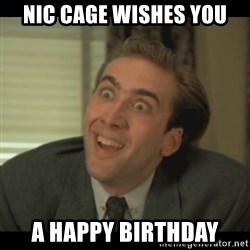 Nick Cage - Nic Cage wishes you A happy birthday