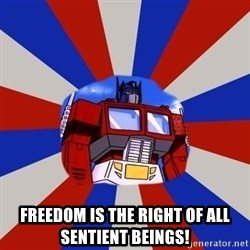 Optimus Prime -  Freedom is the right of all sentient Beings!