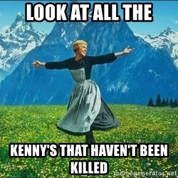 Look at all the things - Look at all the Kenny's that haven't been killed