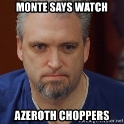Intense Monte - Monte says watch azeroth choppers