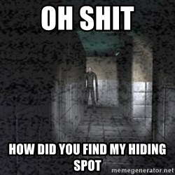 Slender game - Oh shit How did you find my hiding spot