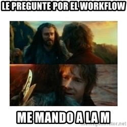 I have never been so wrong - le pregunte por el workflow me mando a la m