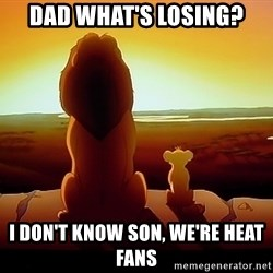 simba mufasa - Dad what's losing? i don't know son, we're heat fans