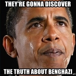 Obama Crying - they're gonna discover the truth about benghazi