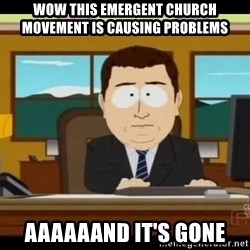 south park aand it's gone - Wow this emergent church moVement is causing problems Aaaaaand it's gone