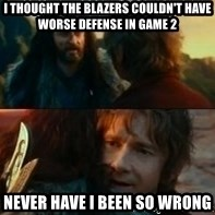 Never Have I Been So Wrong - I thought the Blazers couldn't have worse defense in game 2 Never have i been so wrong
