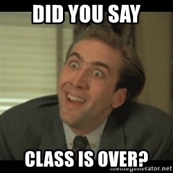Nick Cage - did you say class is over?