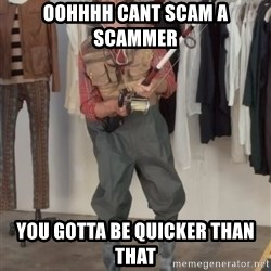 Caught you a dollar - oohhhh cant scam a scammer  you gotta be quicker than that